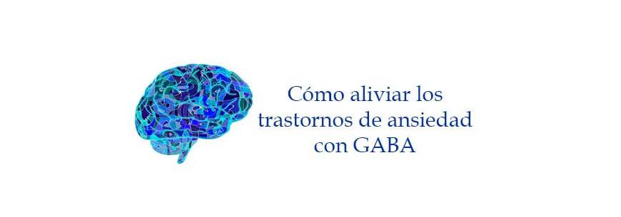 Cómo aliviar los trastornos de la ansiedad con GABA